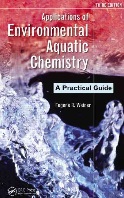 Applications of Environmental Aquatic Chemistry By Weiner, Eugene R.